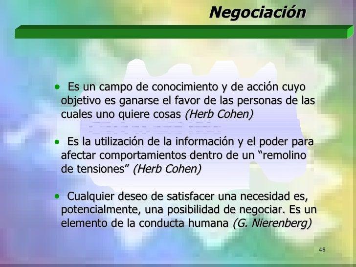 Negociación•    Es un campo de conocimiento y de acción cuyo    objetivo es ganarse el favor de las personas de las    cua...