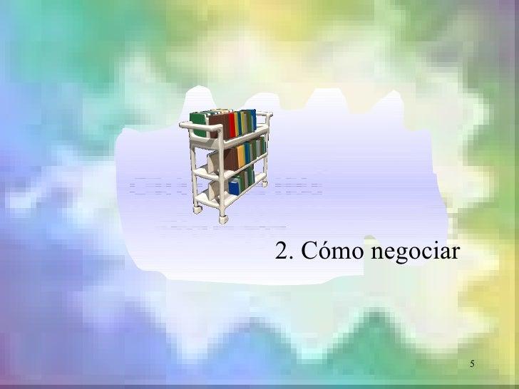 2. Cómo negociar                   5