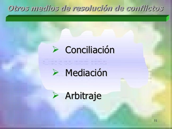 Otros medios de resolución de conflictos            Conciliación            Mediación            Arbitraje             ...