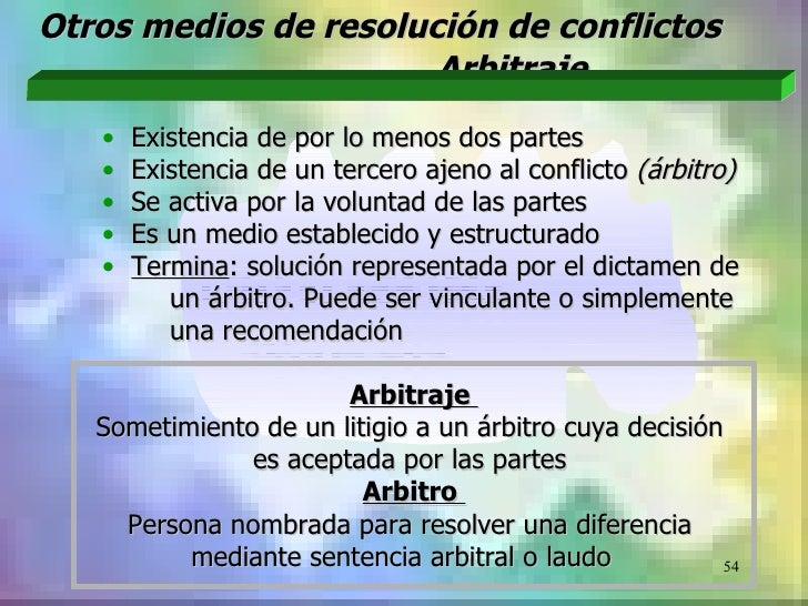 Otros medios de resolución de conflictos                       Arbitraje   •   Existencia de por lo menos dos partes   •  ...