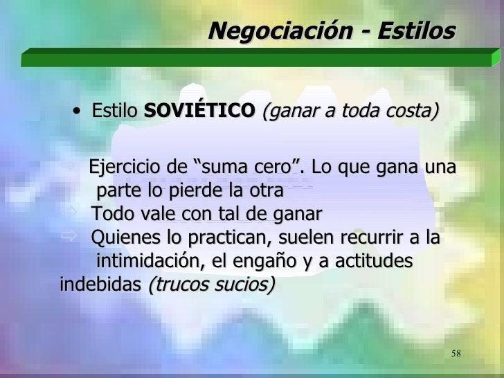 """Negociación - Estilos • Estilo SOVIÉTICO (ganar a toda costa) Ejercicio de """"suma cero"""". Lo que gana una    parte lo pierd..."""