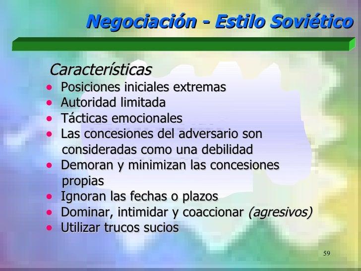 Negociación - Estilo SoviéticoCaracterísticas•   Posiciones iniciales extremas•   Autoridad limitada•   Tácticas emocional...