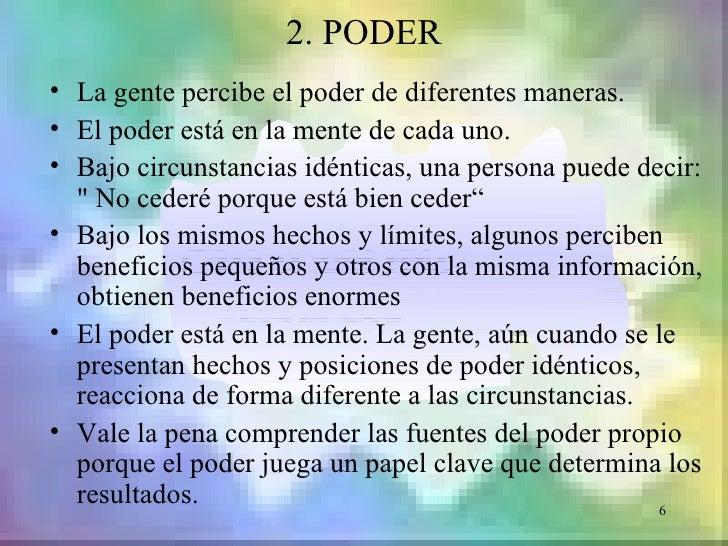 2. PODER• La gente percibe el poder de diferentes maneras.• El poder está en la mente de cada uno.• Bajo circunstancias id...
