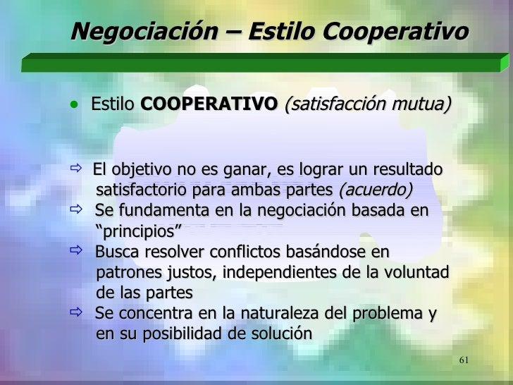 Negociación – Estilo Cooperativo• Estilo COOPERATIVO (satisfacción mutua) El objetivo no es ganar, es lograr un resultado...