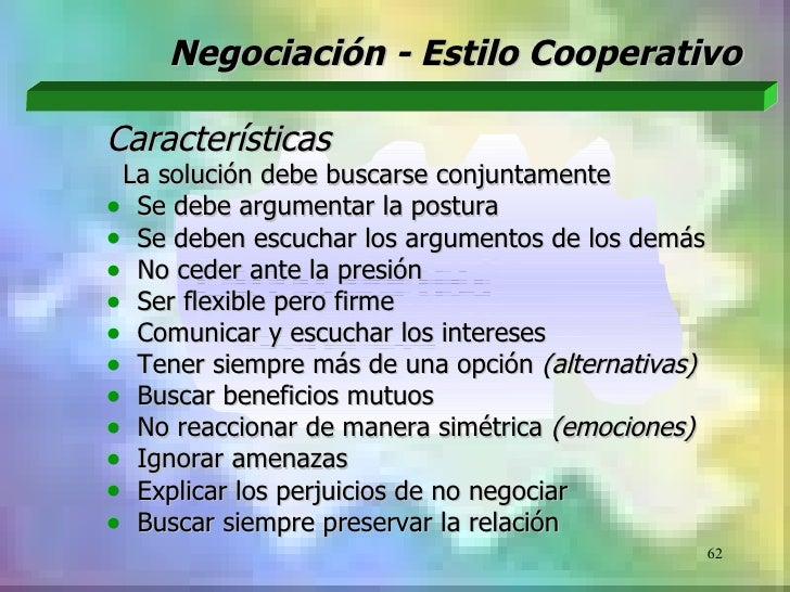 Negociación - Estilo CooperativoCaracterísticas La solución debe buscarse conjuntamente• Se debe argumentar la postura• Se...