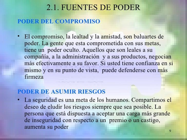 2.1. FUENTES DE PODERPODER DEL COMPROMISO• El compromiso, la lealtad y la amistad, son baluartes de  poder. La gente que e...