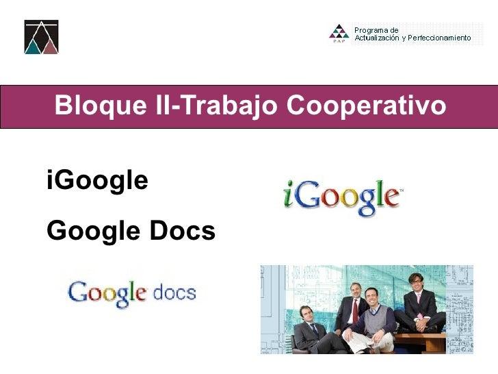 Bloque II- Trabajo Cooperativo iGoogle Google Docs