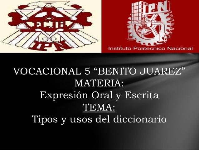 """VOCACIONAL 5 """"BENITO JUAREZ"""" MATERIA: Expresión Oral y Escrita TEMA: Tipos y usos del diccionario"""