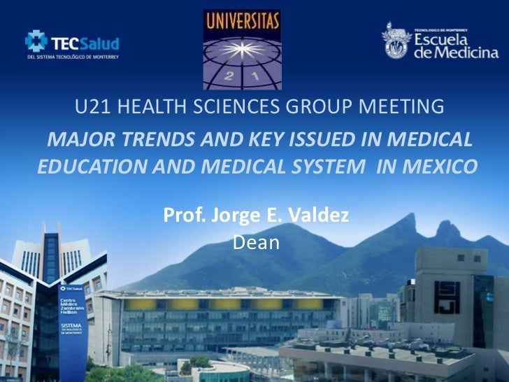 U21 HEALTH SCIENCES GROUP MEETING MAJOR TRENDS AND KEY ISSUED IN MEDICALEDUCATION AND MEDICAL SYSTEM IN MEXICO           P...