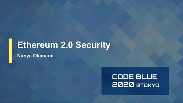 Ethereum 2.0 Security Naoya Okanami
