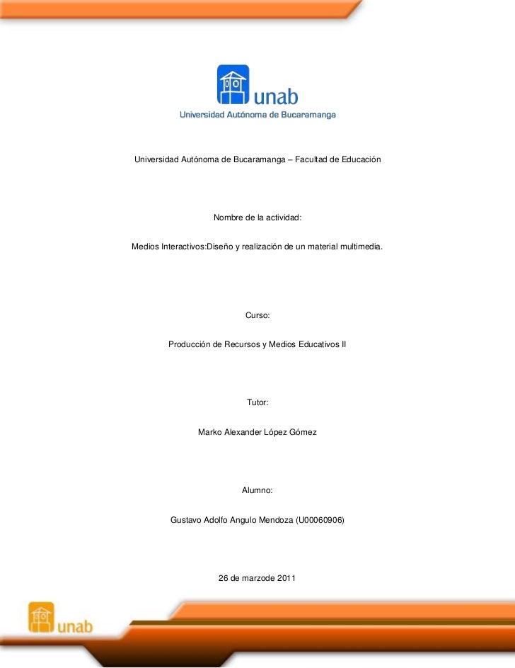 Universidad Autónoma de Bucaramanga – Facultad de Educación<br />Nombre de la actividad:<br />Medios Interactivos: Diseño ...