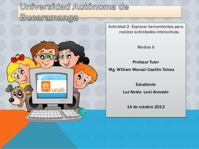 Actividad 2. Explorar herramientas para realizar actividades interactivas. Medios II Profesor Tutor Mg. William Manuel Cas...