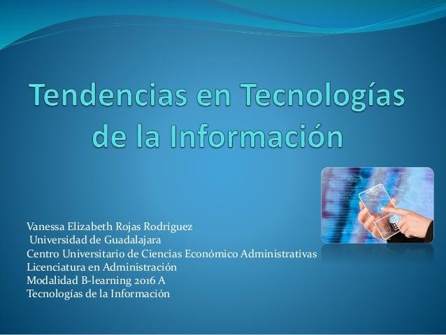 Vanessa Elizabeth Rojas Rodríguez Universidad de Guadalajara Centro Universitario de Ciencias Económico Administrativas Li...