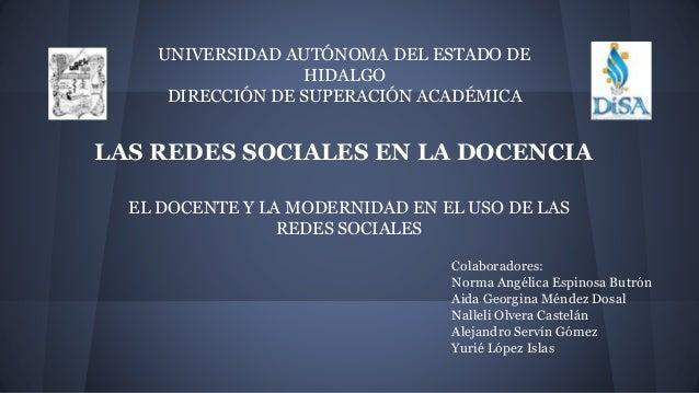 LAS REDES SOCIALES EN LA DOCENCIA EL DOCENTE Y LA MODERNIDAD EN EL USO DE LAS REDES SOCIALES UNIVERSIDAD AUTÓNOMA DEL ESTA...
