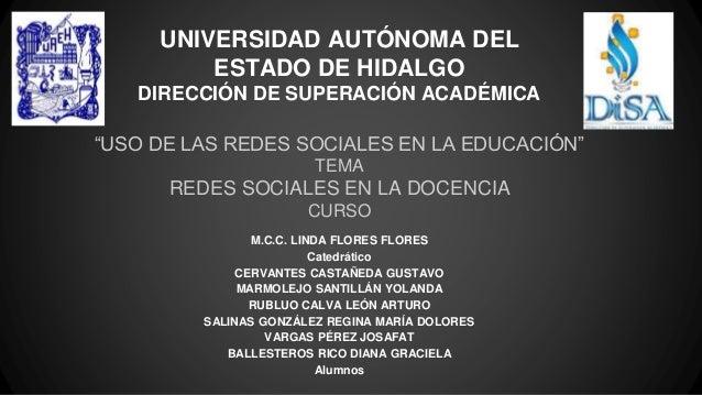 """UNIVERSIDAD AUTÓNOMA DEL ESTADO DE HIDALGO DIRECCIÓN DE SUPERACIÓN ACADÉMICA """"USO DE LAS REDES SOCIALES EN LA EDUCACIÓN"""" T..."""