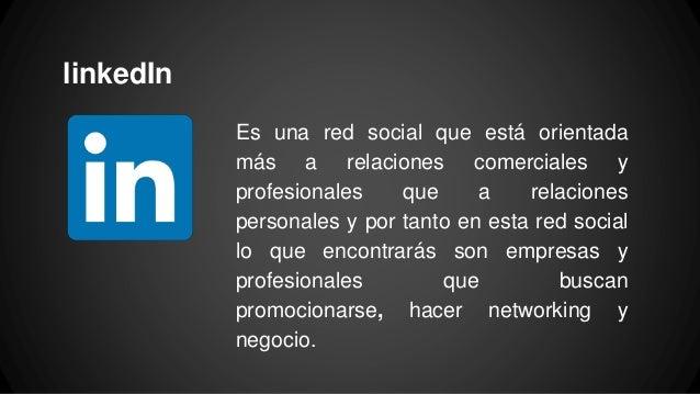 linkedIn Es una red social que está orientada más a relaciones comerciales y profesionales que a relaciones personales y p...