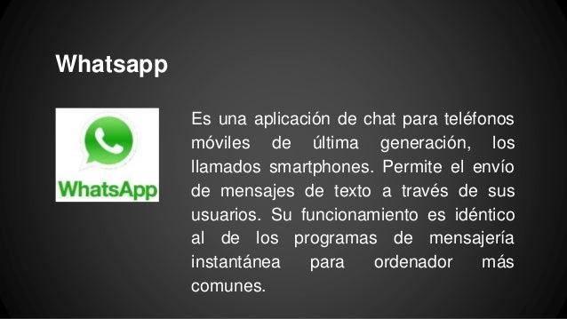 Whatsapp Es una aplicación de chat para teléfonos móviles de última generación, los llamados smartphones. Permite el envío...