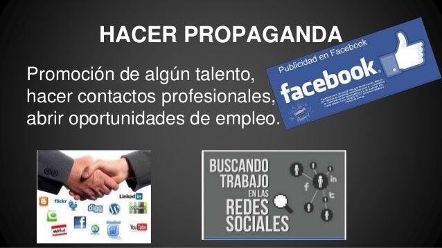HACER PROPAGANDA Promoción de algún talento, hacer contactos profesionales, abrir oportunidades de empleo.