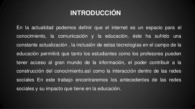 INTRODUCCIÓN En la actualidad podemos definir que el internet es un espacio para el conocimiento, la comunicación y la edu...
