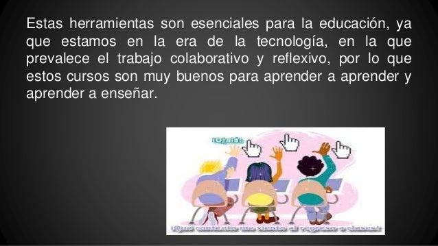Estas herramientas son esenciales para la educación, ya que estamos en la era de la tecnología, en la que prevalece el tra...