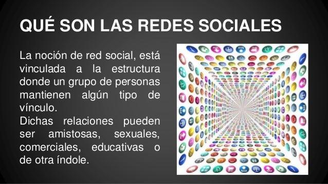QUÉ SON LAS REDES SOCIALES La noción de red social, está vinculada a la estructura donde un grupo de personas mantienen al...