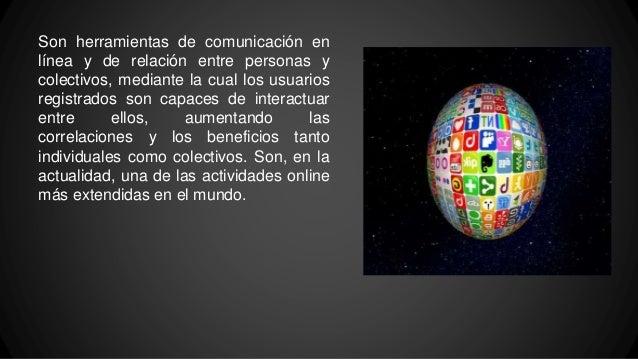 Son herramientas de comunicación en línea y de relación entre personas y colectivos, mediante la cual los usuarios registr...