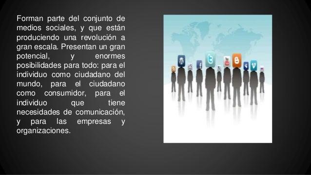 Forman parte del conjunto de medios sociales, y que están produciendo una revolución a gran escala. Presentan un gran pote...
