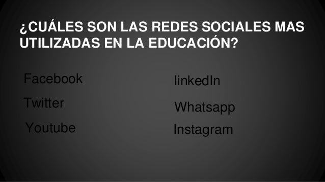 ¿CUÁLES SON LAS REDES SOCIALES MAS UTILIZADAS EN LA EDUCACIÓN? Facebook Twitter Youtube linkedIn Whatsapp Instagram