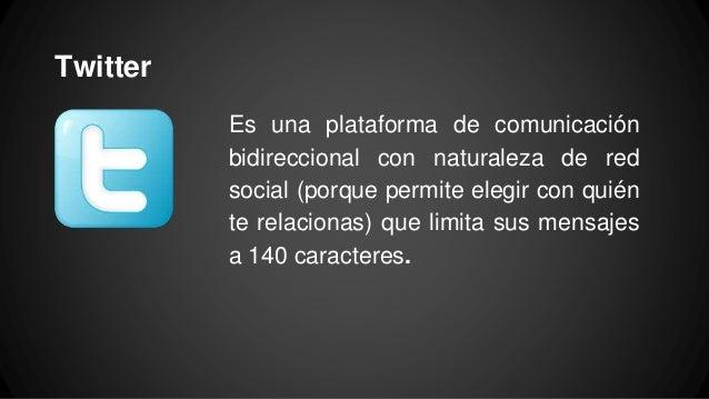 Twitter Es una plataforma de comunicación bidireccional con naturaleza de red social (porque permite elegir con quién te r...
