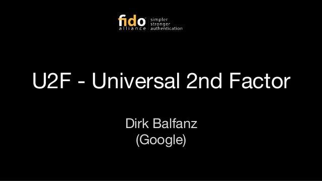 U2F - Universal 2nd Factor Dirk Balfanz (Google)