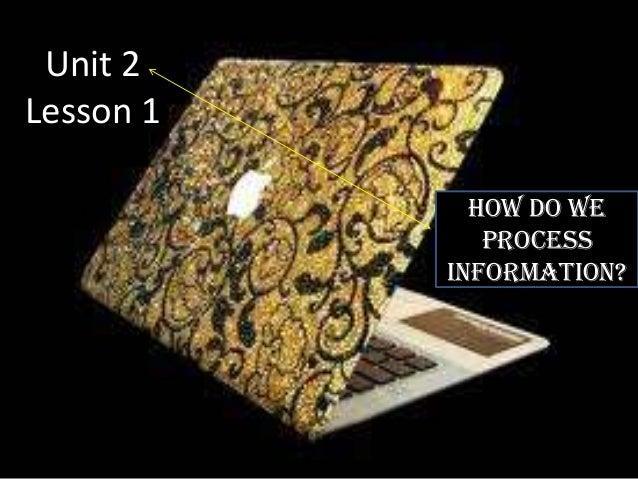 Unit 2Lesson 1             How do we              process           information?