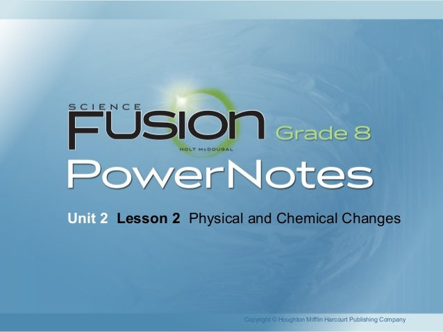 Unit 2 Lesson 2 Physical and Chemical Changes Copyright © Houghton Mifflin Harcourt Publishing Company