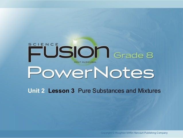 Unit 2 Lesson 3 Pure Substances and Mixtures Copyright © Houghton Mifflin Harcourt Publishing Company