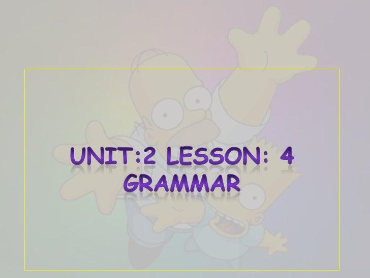 Unit:2 Lesson: 4Grammar <br />