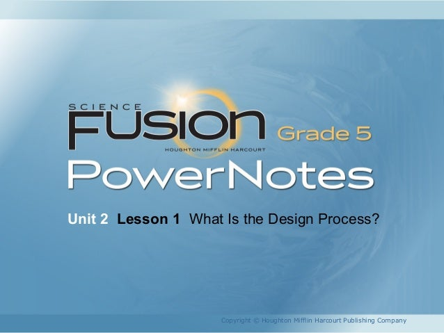 Unit 2 Lesson 1 What Is the Design Process? Copyright © Houghton Mifflin Harcourt Publishing Company