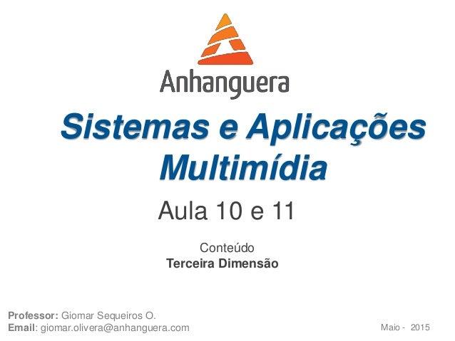 Sistemas e Aplicações Multimídia Maio - 2015 Professor: Giomar Sequeiros O. Email: giomar.olivera@anhanguera.com Conteúdo ...