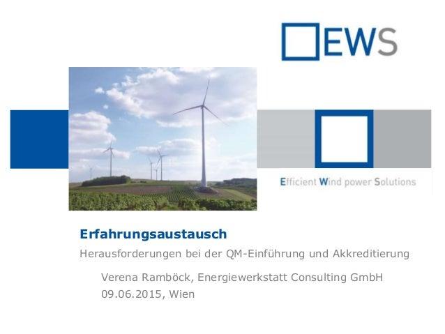Erfahrungsaustausch Herausforderungen bei der QM-Einführung und Akkreditierung Verena Ramböck, Energiewerkstatt Consulting...