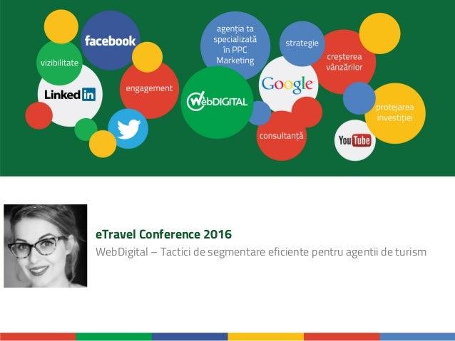 eTravel Conference 2016 WebDigital – Tactici de segmentare eficiente pentru agentii de turism