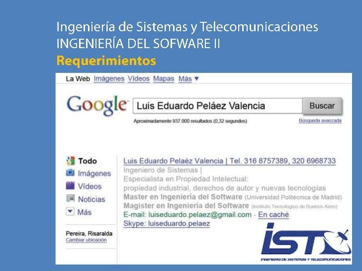 Ingeniería de Sistemas y Telecomunicaciones<br />INGENIERÍA DEL SOFWARE II<br />Requerimientos<br />