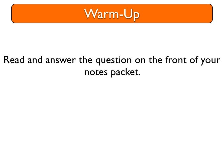 Warm-UpRead and answer the question on the front of your                 notes packet.