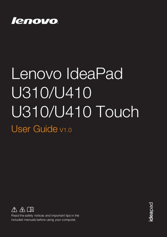 ©Lenovo China 2012  Lenovo IdeaPad U310/U410 U310/U410 Touch User Guide V1.0  Read the safety notices and important tips i...