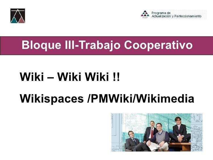 Bloque III- Trabajo Cooperativo Wiki – Wiki Wiki !! Wikispaces /PMWiki/Wikimedia