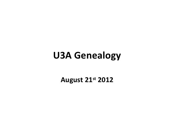U3A Genealogy August 21st 2012