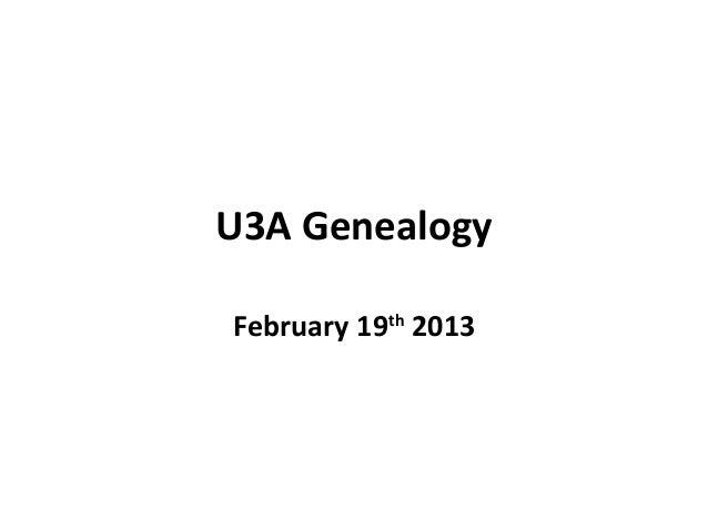 U3A GenealogyFebruary 19th 2013