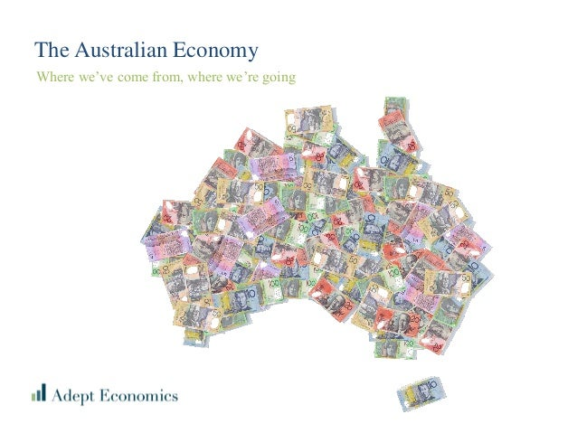 The Australian Economy Where we've come from, where we're going