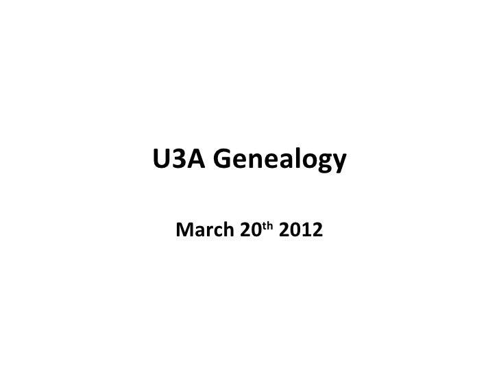 U3A Genealogy March 20th 2012