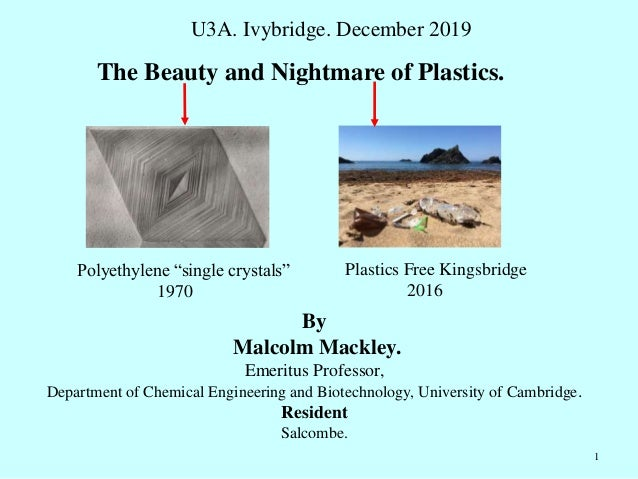 The Beauty and Nightmare of Plastics. By Malcolm Mackley. Emeritus Professor, Department of Chemical Engineering and Biote...