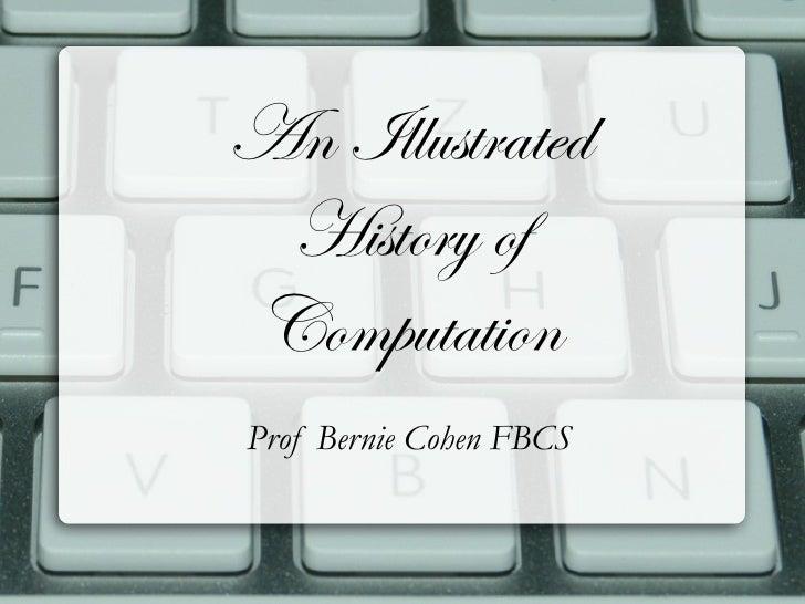 An Illustrated History ofComputationProf Bernie Cohen FBCS