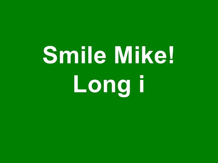 Smile Mike! Long i