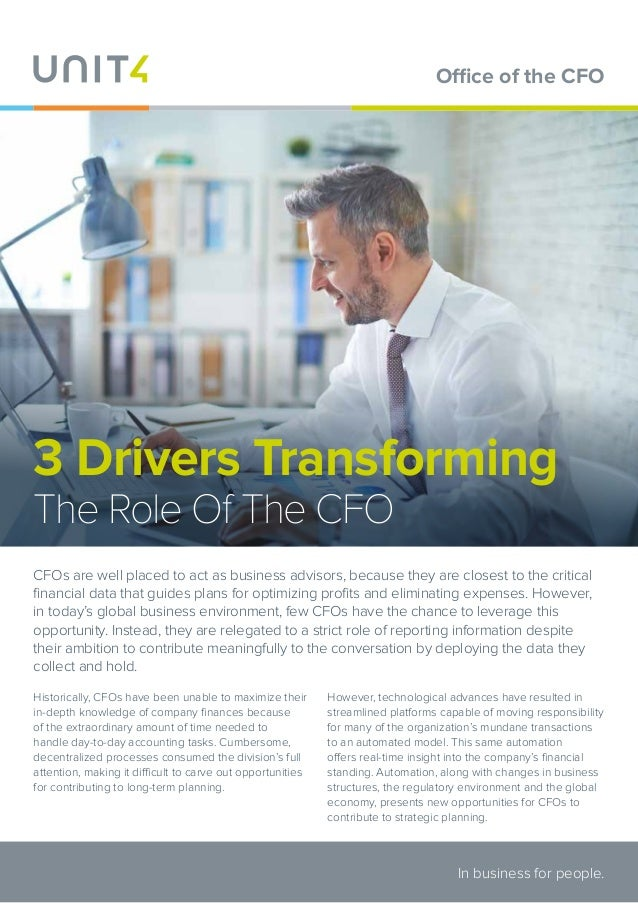 3 Drivers Transforming The Role Of The CFO CFOs are well placed to act as business advisors, because they are closest to t...